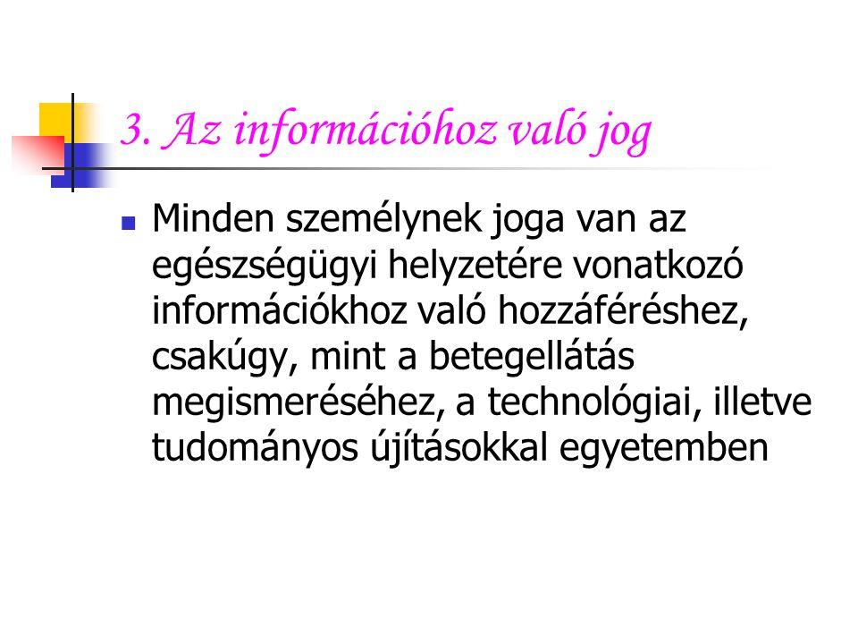 3. Az információhoz való jog Minden személynek joga van az egészségügyi helyzetére vonatkozó információkhoz való hozzáféréshez, csakúgy, mint a betege