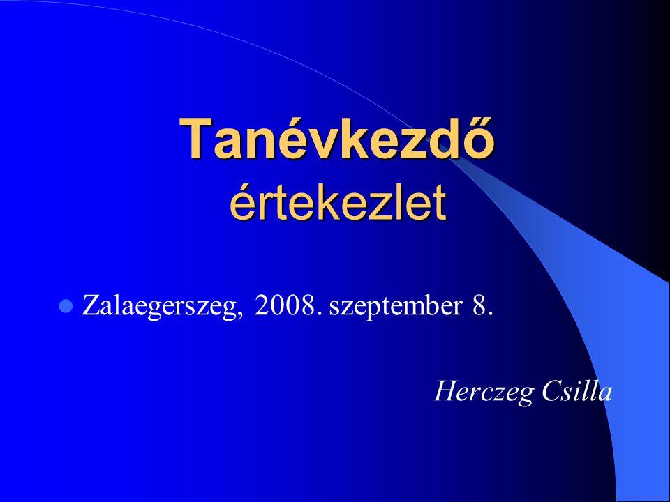 Tanévkezdő értekezlet Zalaegerszeg, 2008. szeptember 8. Herczeg Csilla