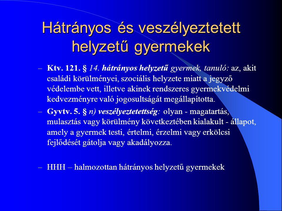 Hátrányos és veszélyeztetett helyzetű gyermekek – Ktv. 121. § 14. hátrányos helyzetű gyermek, tanuló: az, akit családi körülményei, szociális helyzete