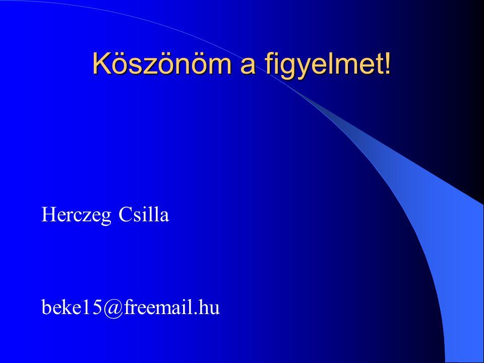 Köszönöm a figyelmet! Herczeg Csilla beke15@freemail.hu