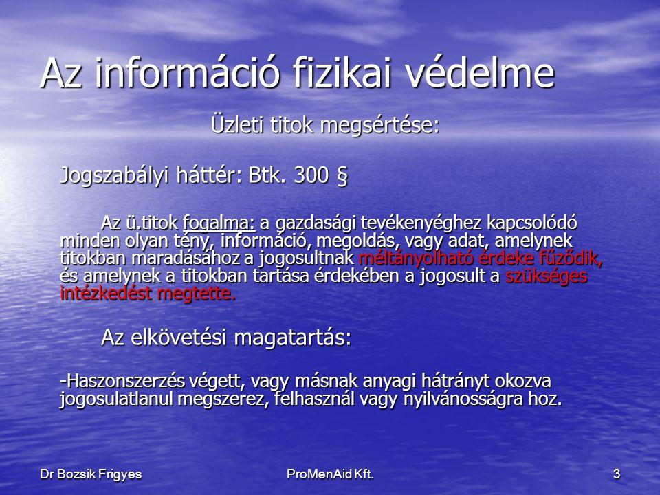Dr Bozsik FrigyesProMenAid Kft.2 Az információ fizikai védelme Napi aktualitások BND Deutsche Bank Mi van a kukádban, megmondom ki vagy (szó szerint)