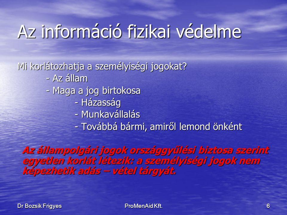 Dr Bozsik FrigyesProMenAid Kft.5 Az információ fizikai védelme A Human Policy: Mi lehet a bevezetés korlátja: A személyiségi jogok fokozott védelme Jogszabályi lehetőségek a H.