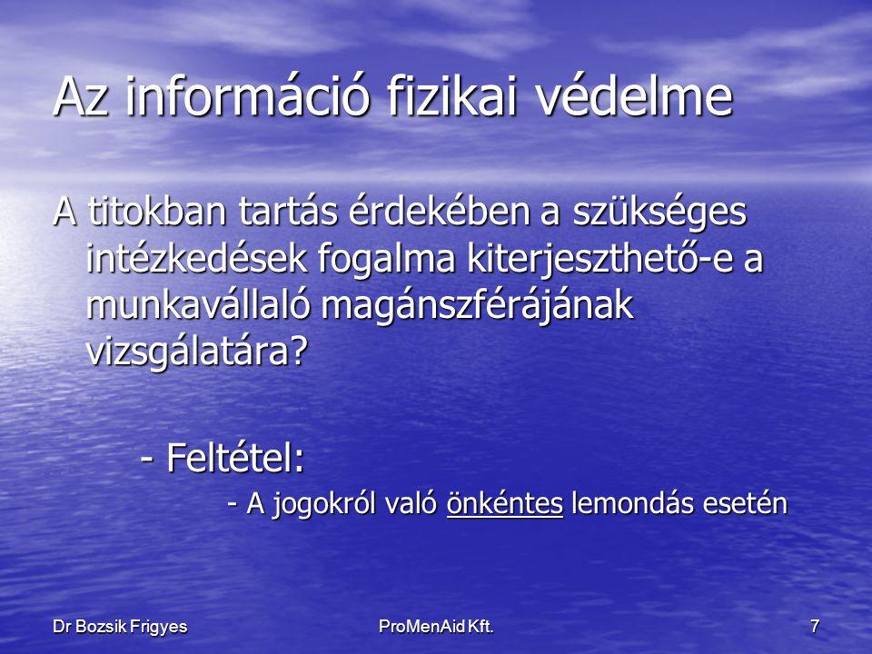 Dr Bozsik FrigyesProMenAid Kft.6 Az információ fizikai védelme Mi korlátozhatja a személyiségi jogokat.