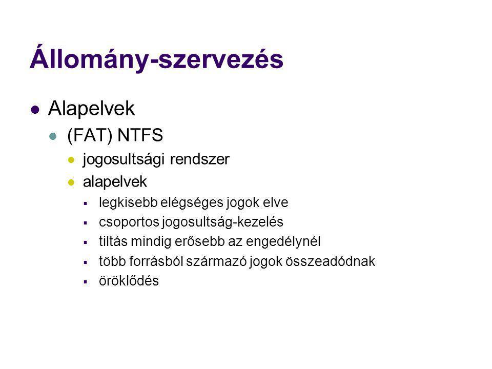 Állomány-szervezés Alapelvek (FAT) NTFS jogosultsági rendszer alapelvek  legkisebb elégséges jogok elve  csoportos jogosultság-kezelés  tiltás mind