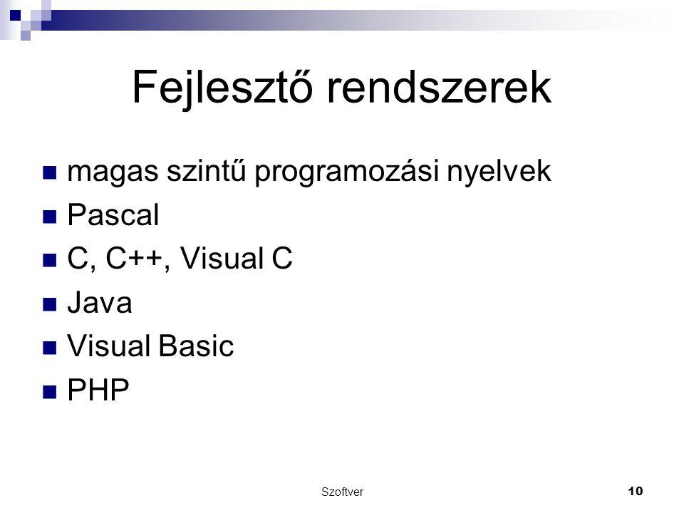 Szoftver10 Fejlesztő rendszerek magas szintű programozási nyelvek Pascal C, C++, Visual C Java Visual Basic PHP