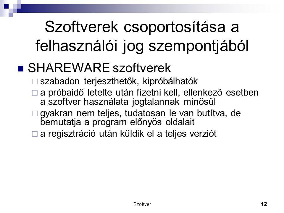 Szoftver12 Szoftverek csoportosítása a felhasználói jog szempontjából SHAREWARE szoftverek  szabadon terjeszthetők, kipróbálhatók  a próbaidő letelt