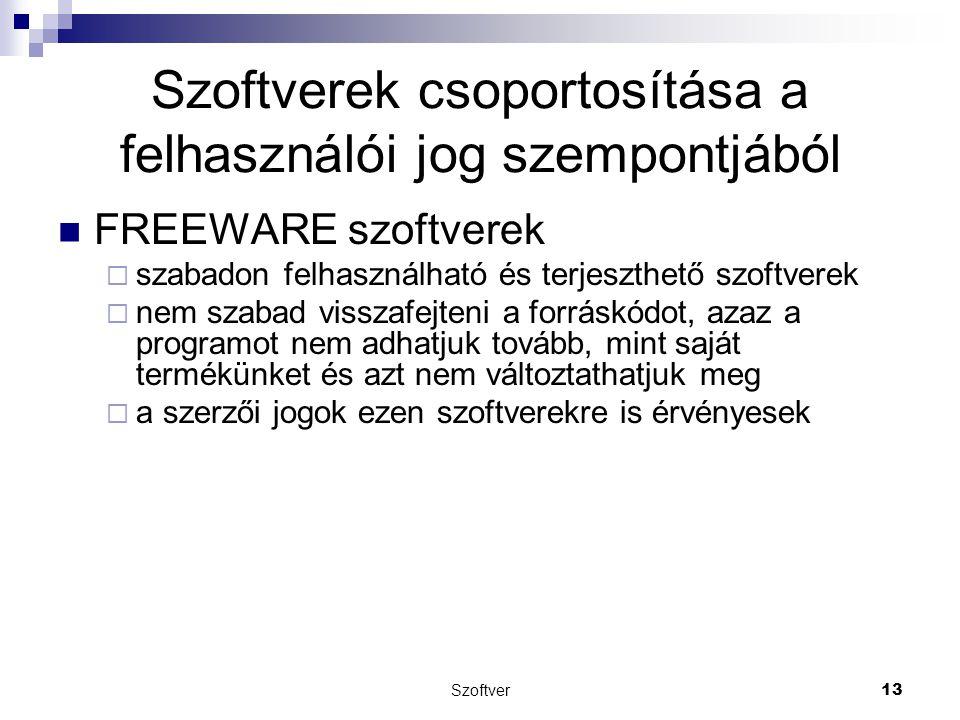 Szoftver13 Szoftverek csoportosítása a felhasználói jog szempontjából FREEWARE szoftverek  szabadon felhasználható és terjeszthető szoftverek  nem s