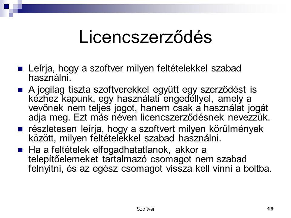 Szoftver19 Licencszerződés Leírja, hogy a szoftver milyen feltételekkel szabad használni. A jogilag tiszta szoftverekkel együtt egy szerződést is kézh