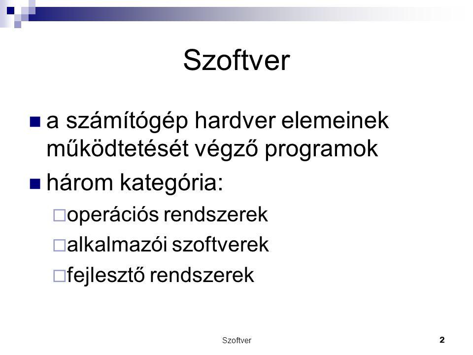 Szoftver2 a számítógép hardver elemeinek működtetését végző programok három kategória:  operációs rendszerek  alkalmazói szoftverek  fejlesztő rend