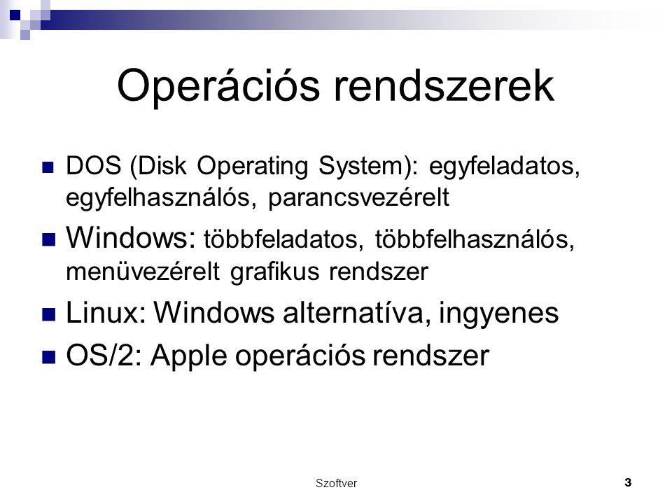 Szoftver3 Operációs rendszerek DOS (Disk Operating System): egyfeladatos, egyfelhasználós, parancsvezérelt Windows: többfeladatos, többfelhasználós, m