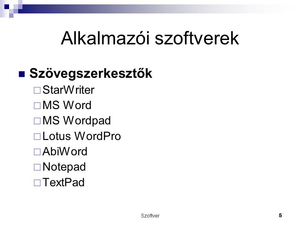 Szoftver5 Alkalmazói szoftverek Szövegszerkesztők  StarWriter  MS Word  MS Wordpad  Lotus WordPro  AbiWord  Notepad  TextPad