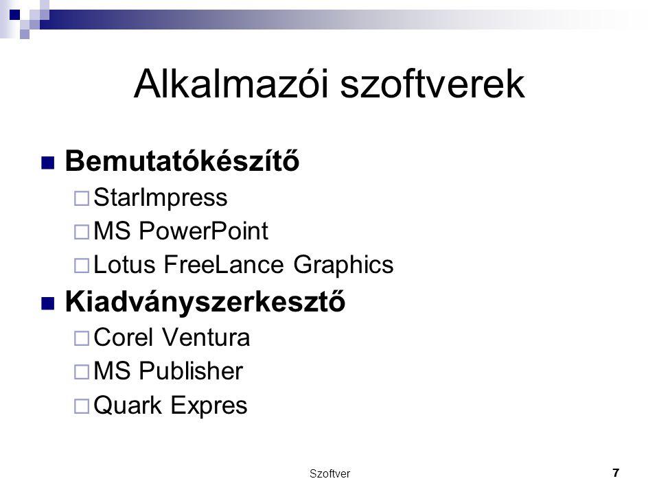 Szoftver7 Alkalmazói szoftverek Bemutatókészítő  StarImpress  MS PowerPoint  Lotus FreeLance Graphics Kiadványszerkesztő  Corel Ventura  MS Publi