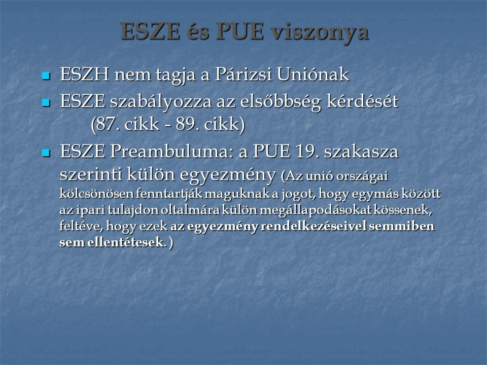 ESZE és PUE viszonya ESZH nem tagja a Párizsi Uniónak ESZH nem tagja a Párizsi Uniónak ESZE szabályozza az elsőbbség kérdését (87. cikk - 89. cikk) ES