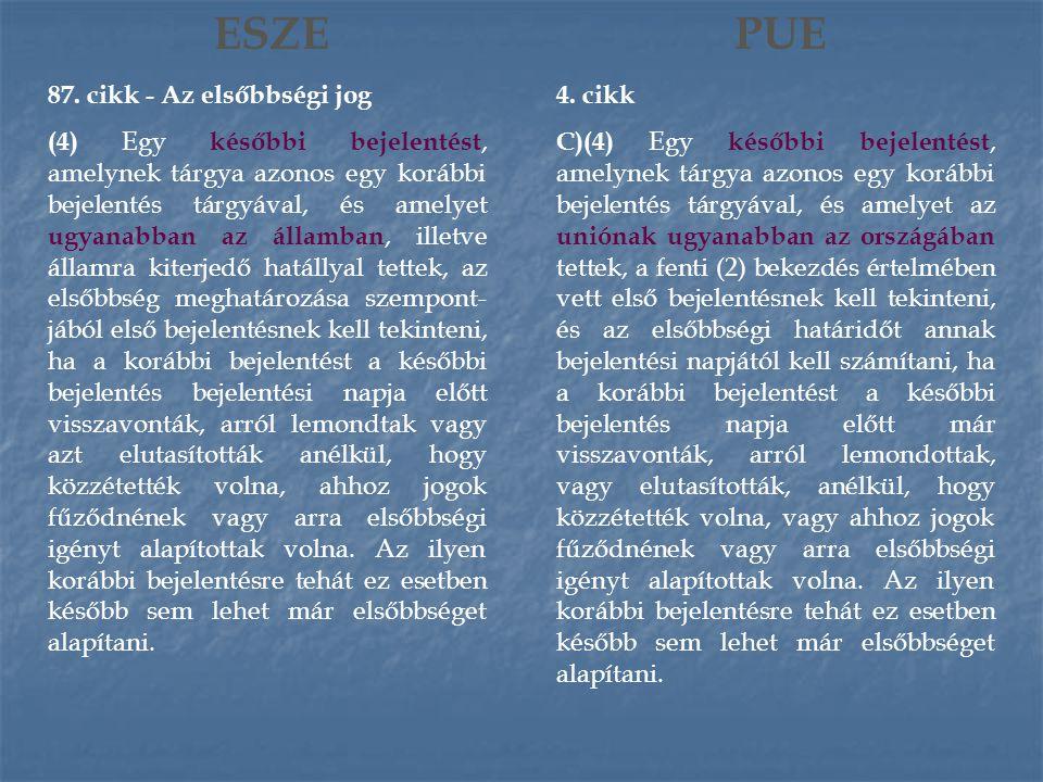 ESZE 87. cikk - Az elsőbbségi jog (4) Egy későbbi bejelentést, amelynek tárgya azonos egy korábbi bejelentés tárgyával, és amelyet ugyanabban az állam