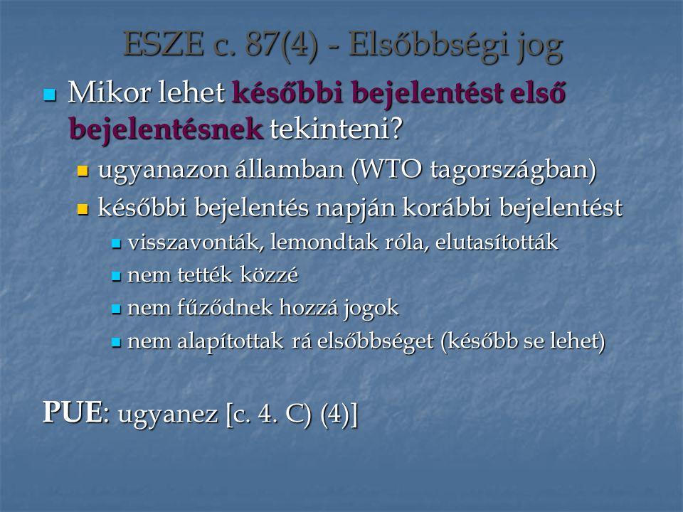 ESZE c. 87(4) - Elsőbbségi jog Mikor lehet későbbi bejelentést első bejelentésnek tekinteni? Mikor lehet későbbi bejelentést első bejelentésnek tekint
