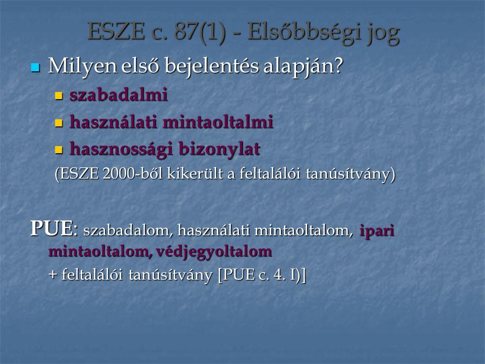 ESZE c. 87(1) - Elsőbbségi jog Milyen első bejelentés alapján? Milyen első bejelentés alapján? szabadalmi szabadalmi használati mintaoltalmi használat