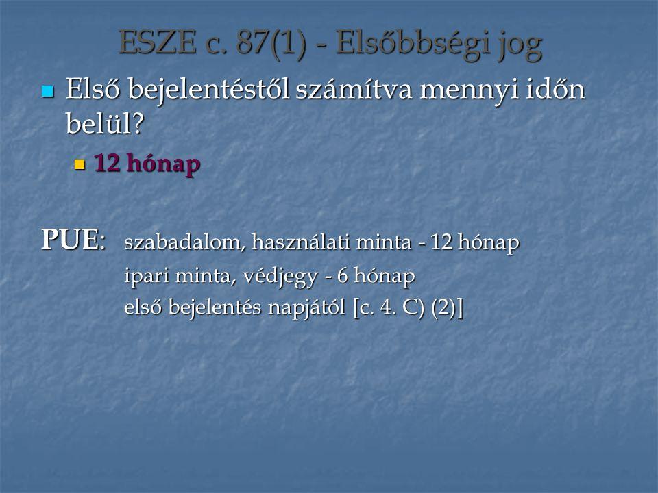 ESZE c. 87(1) - Elsőbbségi jog Első bejelentéstől számítva mennyi időn belül? Első bejelentéstől számítva mennyi időn belül? 12 hónap 12 hónap PUE : s
