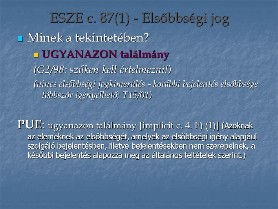 ESZE c. 87(1) - Elsőbbségi jog Minek a tekintetében? Minek a tekintetében? UGYANAZON találmány UGYANAZON találmány (G2/98: szűken kell értelmezni!) (n