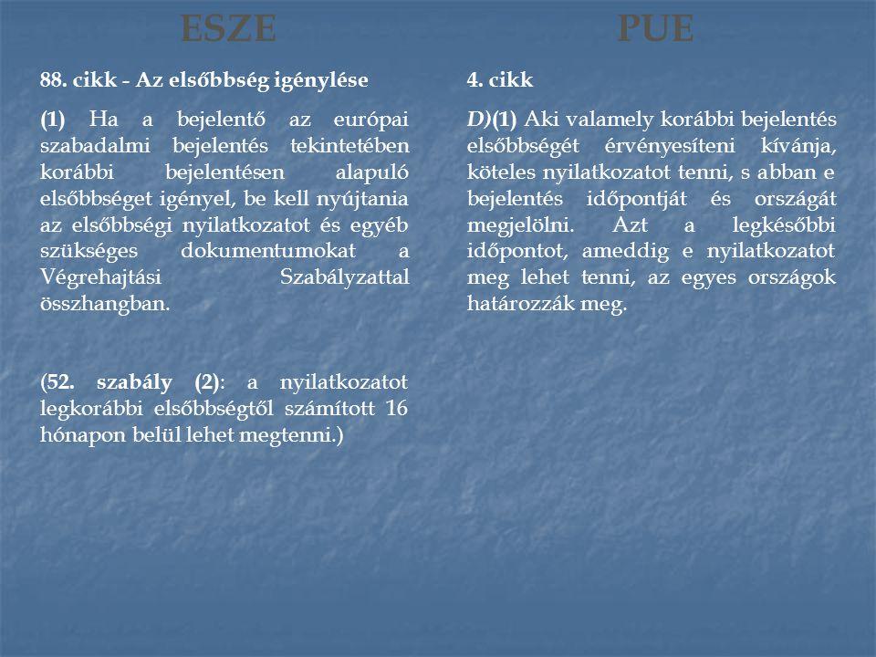 ESZE 88. cikk - Az elsőbbség igénylése (1) Ha a bejelentő az európai szabadalmi bejelentés tekintetében korábbi bejelentésen alapuló elsőbbséget igény
