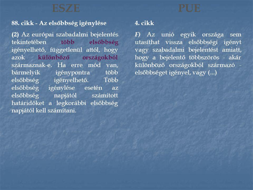 ESZE 88. cikk - Az elsőbbség igénylése (2) Az európai szabadalmi bejelentés tekintetében több elsőbbség igényelhető, függetlenül attól, hogy azok külö