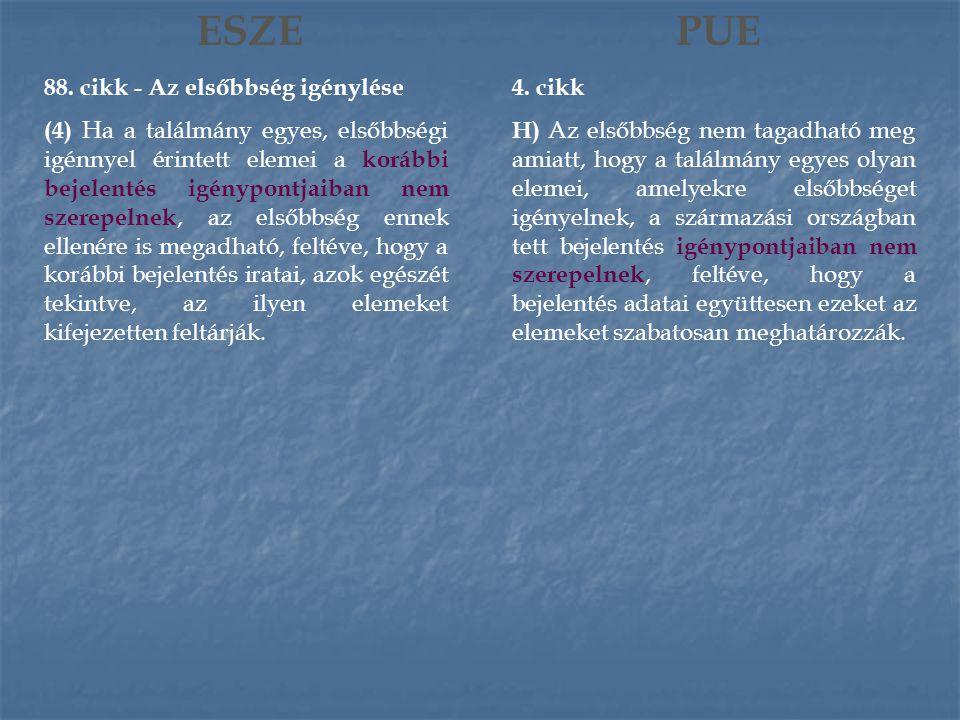 ESZE 88. cikk - Az elsőbbség igénylése (4) Ha a találmány egyes, elsőbbségi igénnyel érintett elemei a korábbi bejelentés igénypontjaiban nem szerepel