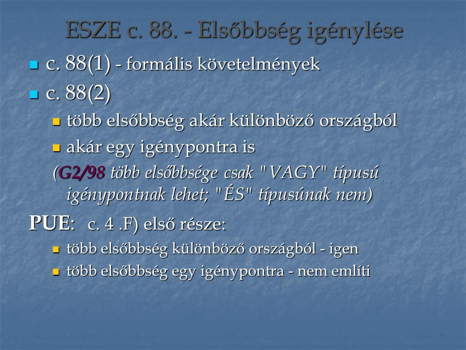 ESZE c. 88. - Elsőbbség igénylése c. 88(1) - formális követelmények c. 88(1) - formális követelmények c. 88(2) c. 88(2) több elsőbbség akár különböző