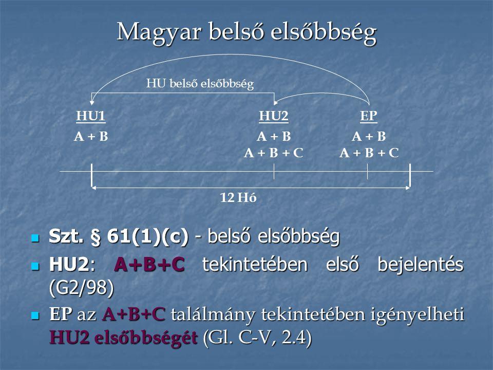 Magyar belső elsőbbség Szt. § 61(1)(c) - belső elsőbbség Szt. § 61(1)(c) - belső elsőbbség HU2: A+B+C tekintetében első bejelentés (G2/98) HU2: A+B+C