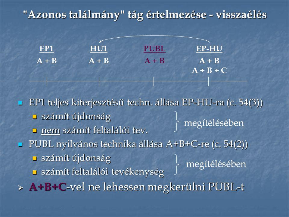 Azonos találmány tág értelmezése - visszaélés EP1 A + B EP-HU A + B A + B + C PUBL A + B HU1 A + B EP1 teljes kiterjesztésű techn.