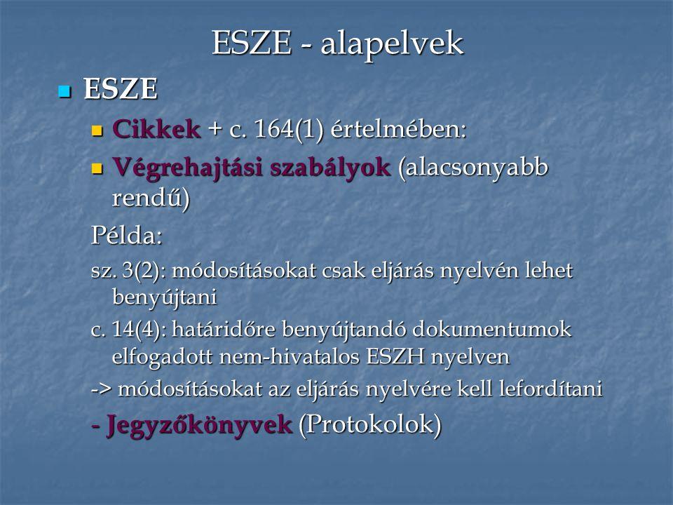 ESZE - alapelvek ESZE ESZE Cikkek + c. 164(1) értelmében: Cikkek + c. 164(1) értelmében: Végrehajtási szabályok (alacsonyabb rendű) Végrehajtási szabá