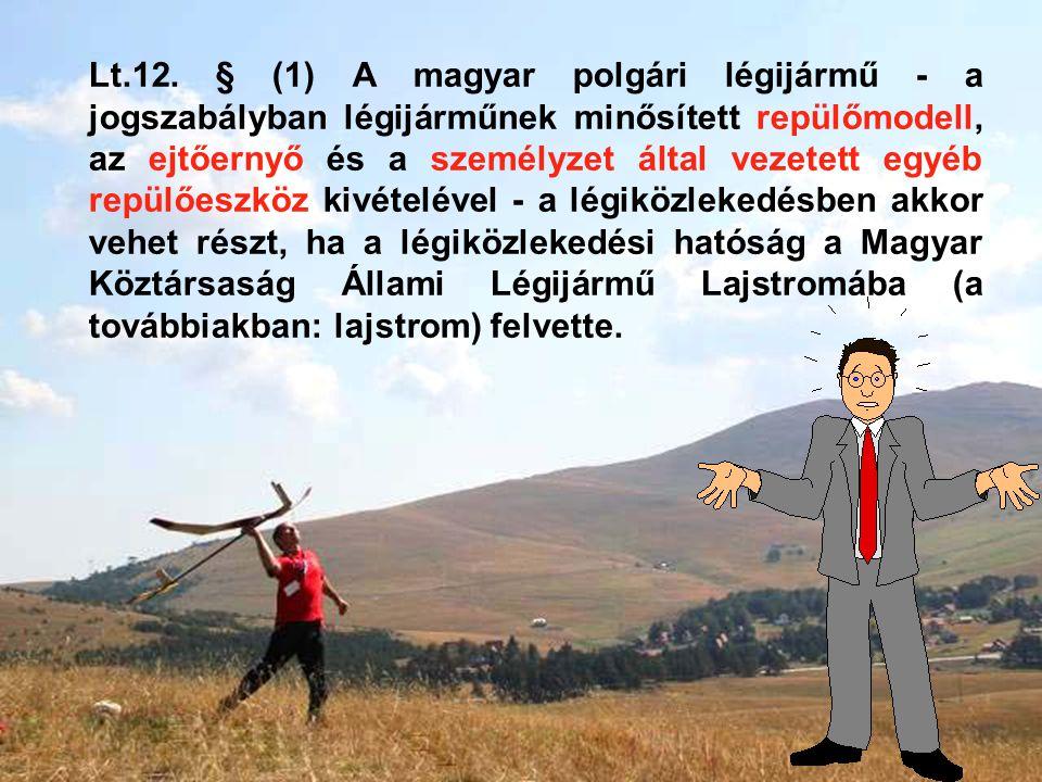 Lt.12. § (1) A magyar polgári légijármű - a jogszabályban légijárműnek minősített repülőmodell, az ejtőernyő és a személyzet által vezetett egyéb repü