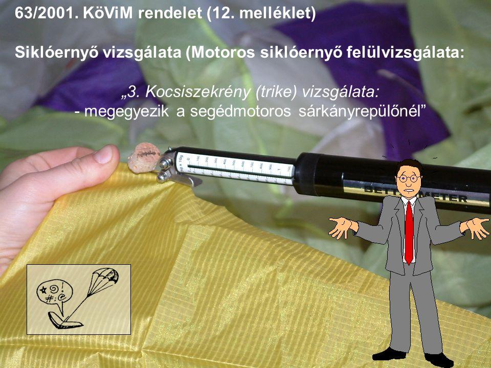 """63/2001. KöViM rendelet (12. melléklet) Siklóernyő vizsgálata (Motoros siklóernyő felülvizsgálata: """"3. Kocsiszekrény (trike) vizsgálata: - megegyezik"""