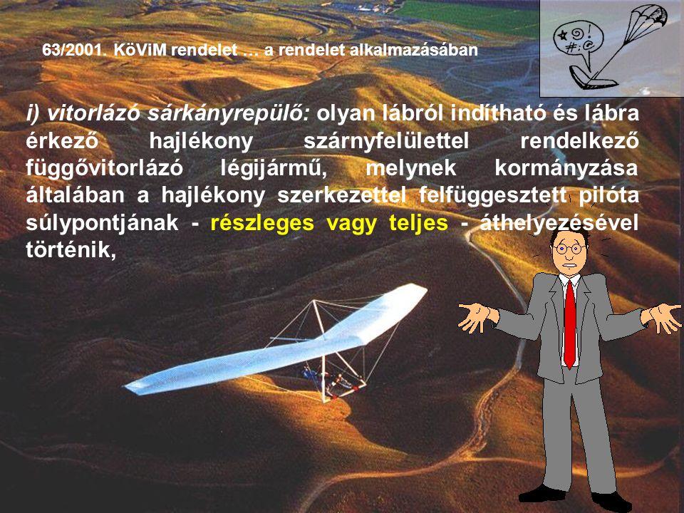 i) vitorlázó sárkányrepülő: olyan lábról indítható és lábra érkező hajlékony szárnyfelülettel rendelkező függővitorlázó légijármű, melynek kormányzása