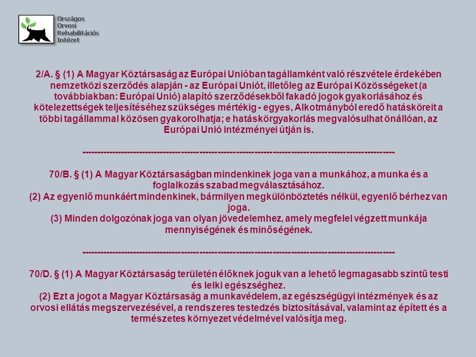2/A. § (1) A Magyar Köztársaság az Európai Unióban tagállamként való részvétele érdekében nemzetközi szerződés alapján - az Európai Uniót, illetőleg a