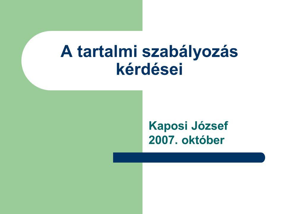 A tartalmi szabályozás kérdései Kaposi József 2007. október