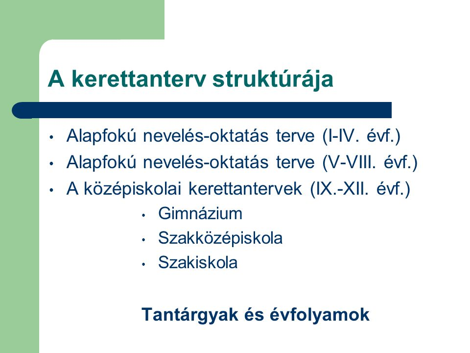 A kerettanterv struktúrája Alapfokú nevelés-oktatás terve (I-IV. évf.) Alapfokú nevelés-oktatás terve (V-VIII. évf.) A középiskolai kerettantervek (IX