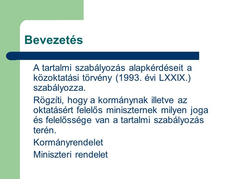 Bevezetés A tartalmi szabályozás alapkérdéseit a közoktatási törvény (1993. évi LXXIX.) szabályozza. Rögzíti, hogy a kormánynak illetve az oktatásért
