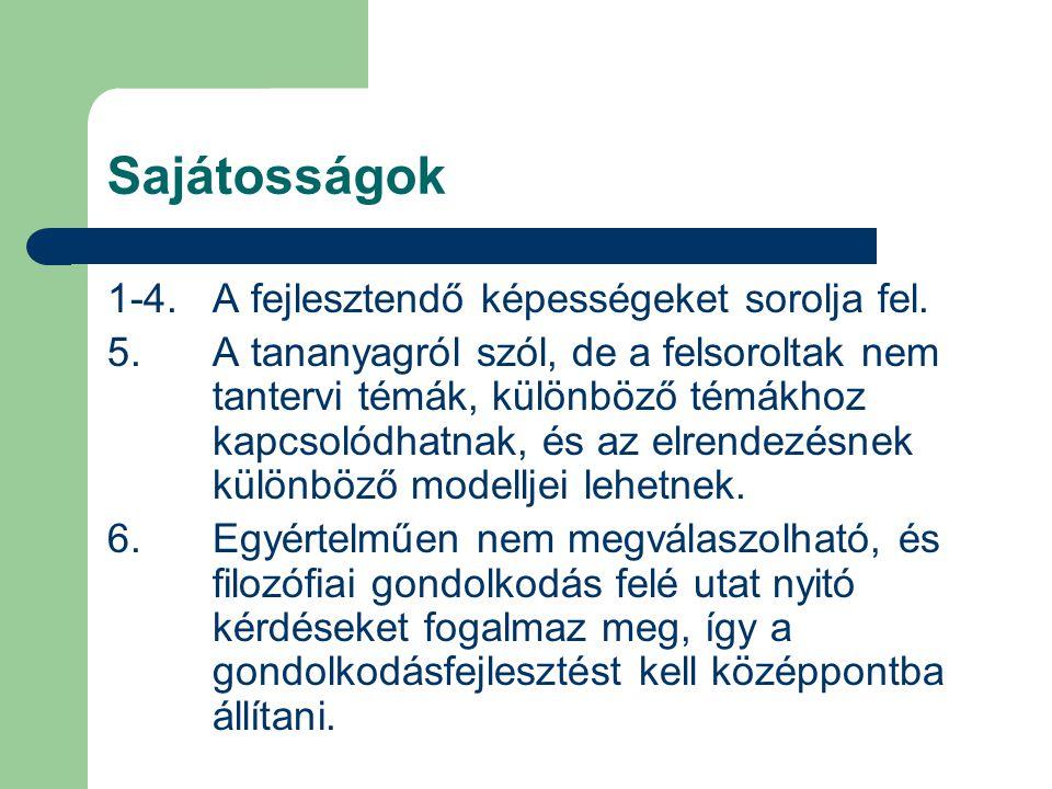 Sajátosságok 1-4. A fejlesztendő képességeket sorolja fel. 5. A tananyagról szól, de a felsoroltak nem tantervi témák, különböző témákhoz kapcsolódhat