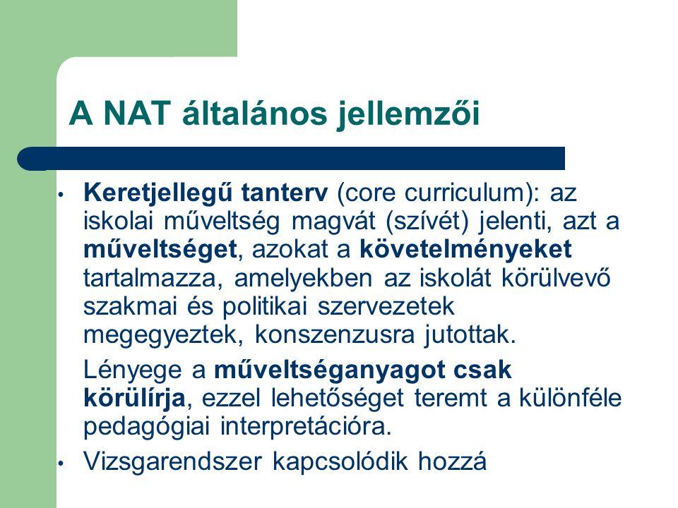 A NAT általános jellemzői Keretjellegű tanterv (core curriculum): az iskolai műveltség magvát (szívét) jelenti, azt a műveltséget, azokat a követelmén