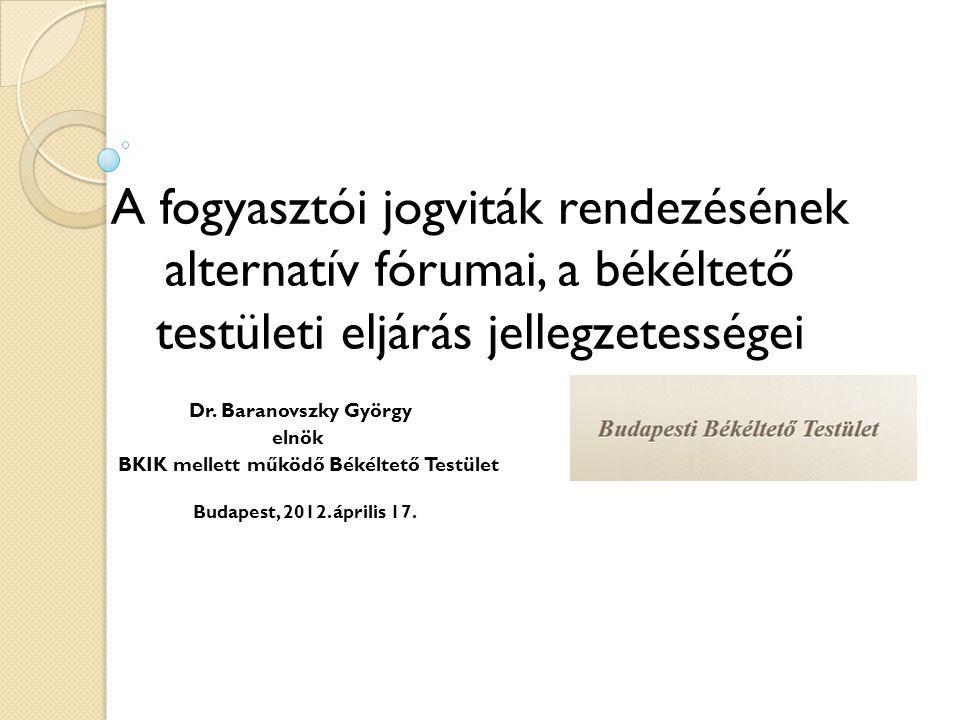 A fogyasztói jogviták rendezésének alternatív fórumai, a békéltető testületi eljárás jellegzetességei Dr.