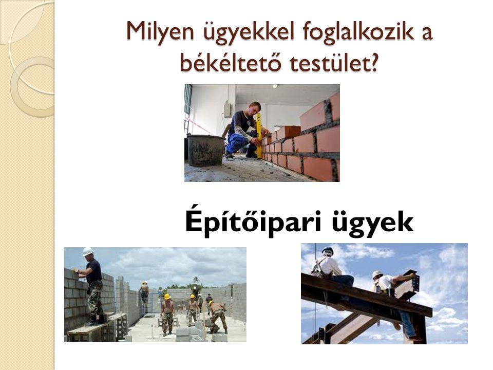 Milyen ügyekkel foglalkozik a békéltető testület Építőipari ügyek