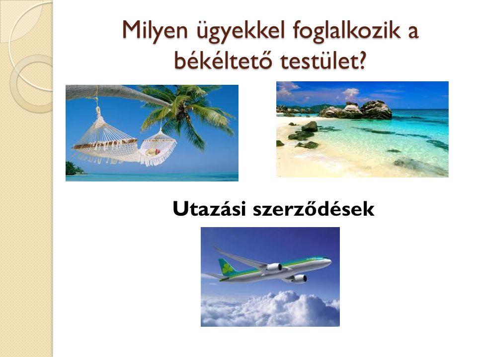 Milyen ügyekkel foglalkozik a békéltető testület Utazási szerződések