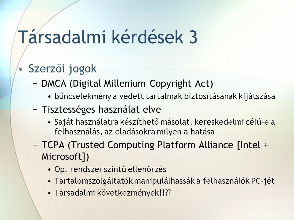 Társadalmi kérdések 3 Szerzői jogok −DMCA (Digital Millenium Copyright Act) bűncselekmény a védett tartalmak biztosításának kijátszása −Tisztességes h