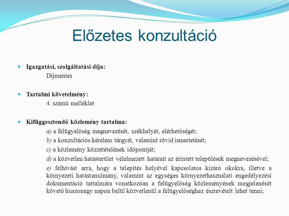 Előzetes konzultáció Igazgatási, szolgáltatási díja: Díjmentes Tartalmi követelmény: 4.