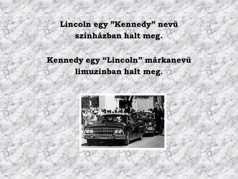 """Lincoln egy """"Kennedy"""" nevű színházban halt meg. Kennedy egy """"Lincoln"""" márkanevű limuzinban halt meg."""