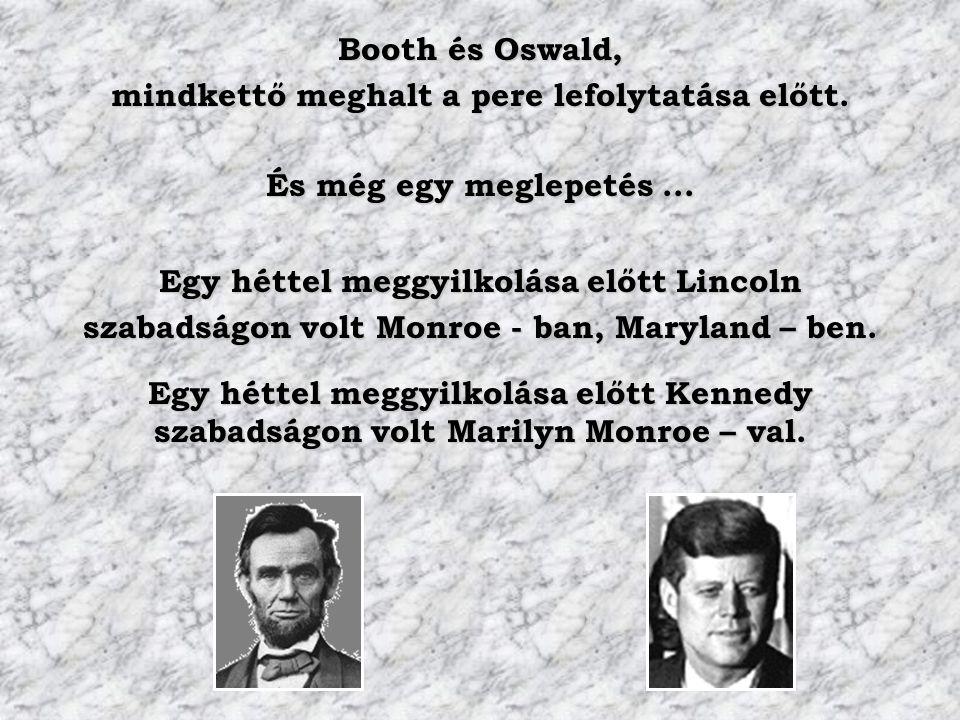 Booth és Oswald, mindkettő meghalt a pere lefolytatása előtt. Egy héttel meggyilkolása előtt Lincoln szabadságon volt Monroe - ban, Maryland – ben. És