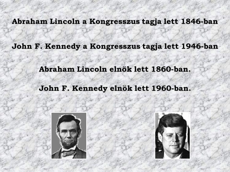 Abraham Lincoln a Kongresszus tagja lett 1846-ban Abraham Lincoln elnök lett 1860-ban. John F. Kennedy a Kongresszus tagja lett 1946-ban John F. Kenne