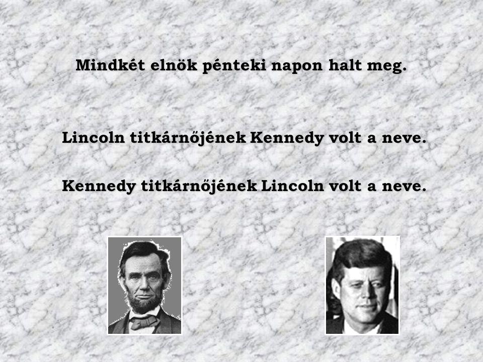 Mindkét elnök pénteki napon halt meg. Lincoln titkárnőjének Kennedy volt a neve. Lincoln titkárnőjének Kennedy volt a neve. Kennedy titkárnőjének Linc