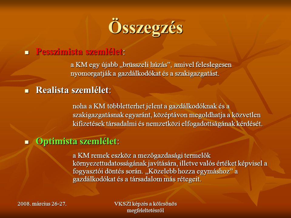 2008. március 26-27.VKSZI képzés a kölcsönös megfeleltetésről Összegzés Pesszimista szemlélet: Pesszimista szemlélet: Realista szemlélet: Realista sze
