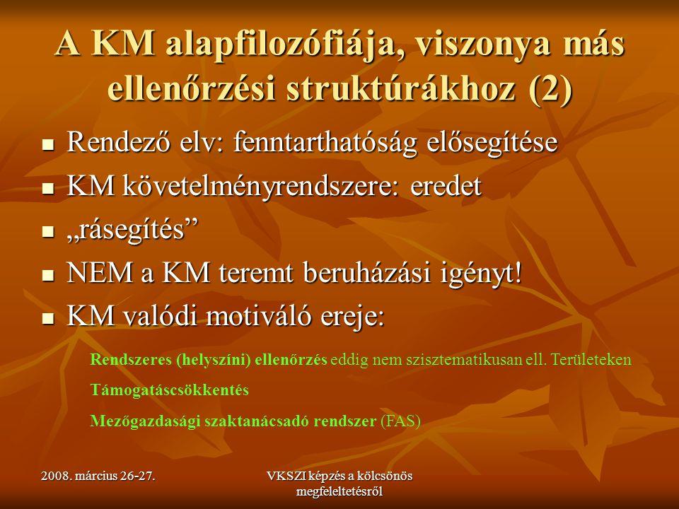2008. március 26-27.VKSZI képzés a kölcsönös megfeleltetésről A KM alapfilozófiája, viszonya más ellenőrzési struktúrákhoz (2) Rendező elv: fenntartha