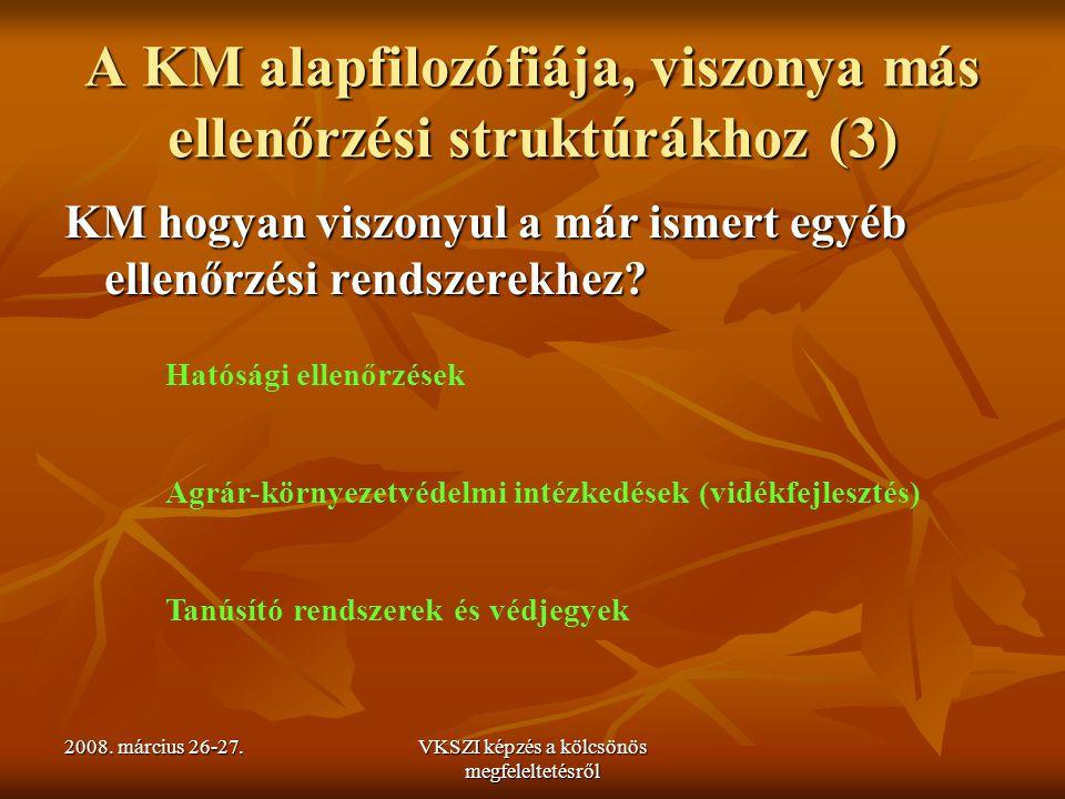2008. március 26-27.VKSZI képzés a kölcsönös megfeleltetésről A KM alapfilozófiája, viszonya más ellenőrzési struktúrákhoz (3) KM hogyan viszonyul a m